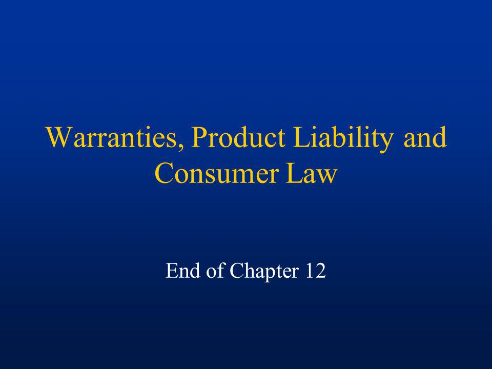 Warranties, Product Liability and Consumer Law End of Chapter 12