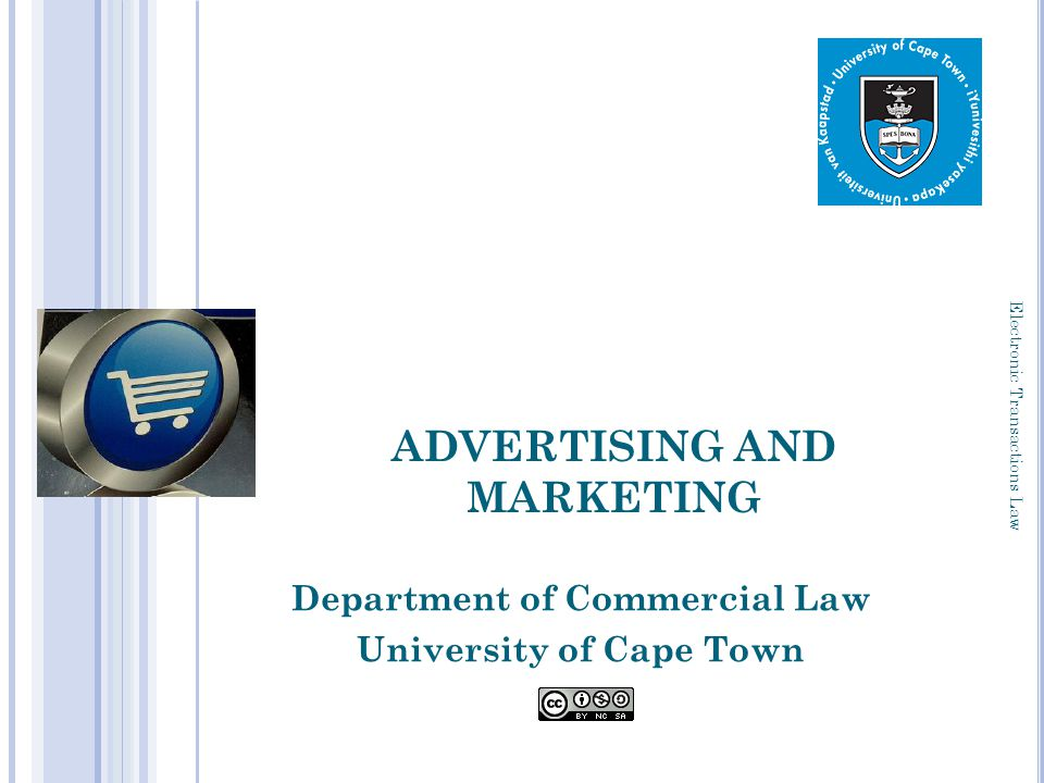 ADVERTISING AND MARKETING Department of Commercial Law University of Cape Town Electronic Transactions Law 1