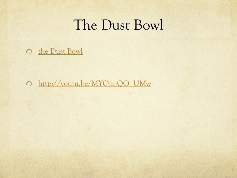 The Dust Bowl the Dust Bowl http://youtu.be/MYOmjQO_UMw
