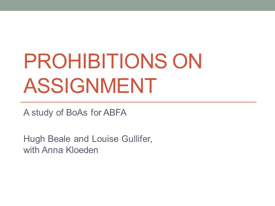 PROHIBITIONS ON ASSIGNMENT A study of BoAs for ABFA Hugh Beale and Louise Gullifer, with Anna Kloeden
