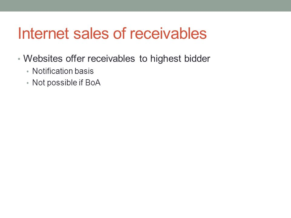 Internet sales of receivables Websites offer receivables to highest bidder Notification basis Not possible if BoA