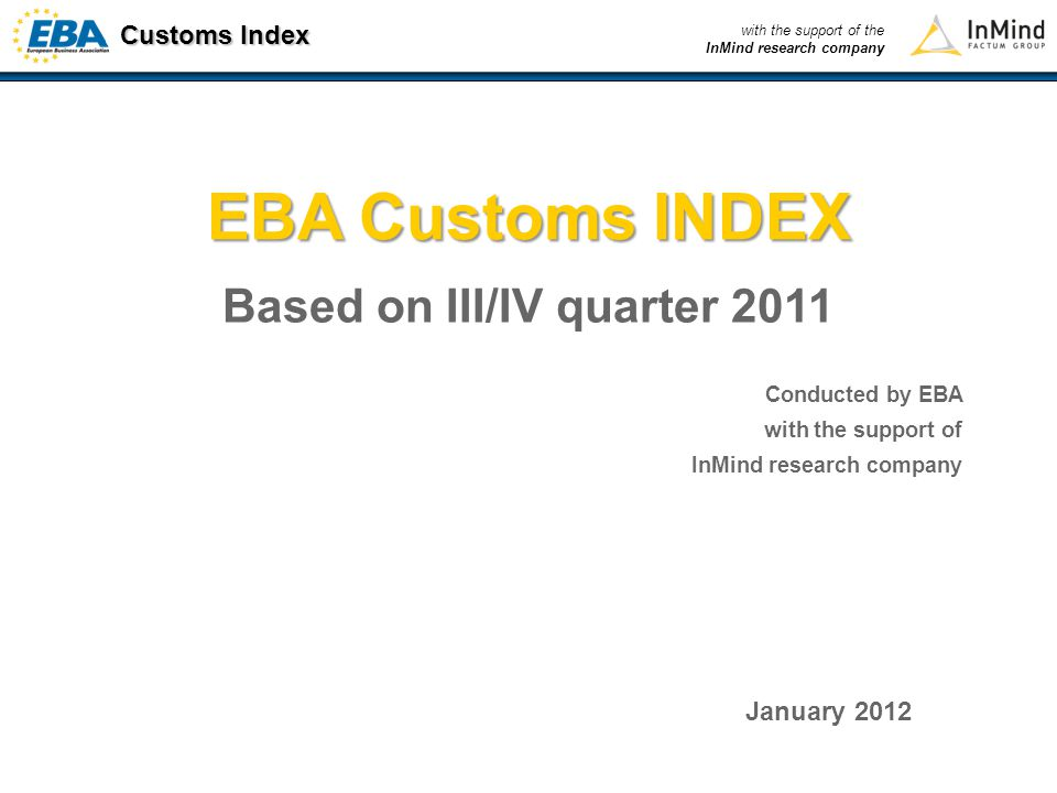 Customs Index with the support of the InMind research company 2 Project methodology (1) The presented results of the EBA Customs Index are based on the 4 th wave of expert poll conducted among the EBA Customs Committee members.