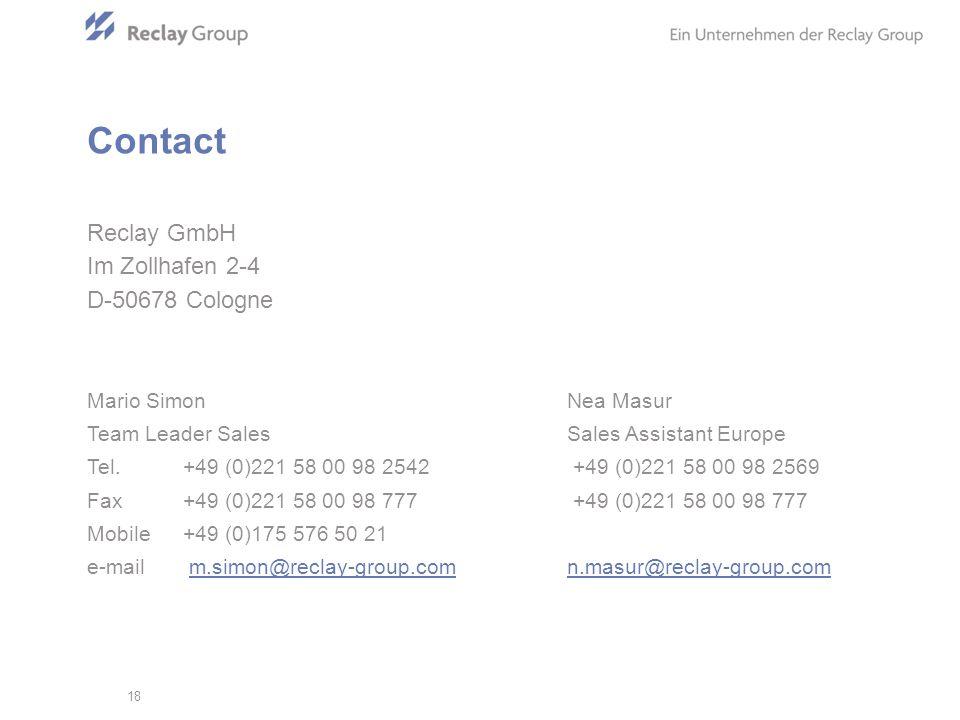 18 Reclay GmbH Im Zollhafen 2-4 D-50678 Cologne Mario SimonNea Masur Team Leader Sales Sales Assistant Europe Tel.+49 (0)221 58 00 98 2542 +49 (0)221 58 00 98 2569 Fax+49 (0)221 58 00 98 777 +49 (0)221 58 00 98 777 Mobile+49 (0)175 576 50 21 e-mail m.simon@reclay-group.comn.masur@reclay-group.com@reclay-group.com Contact