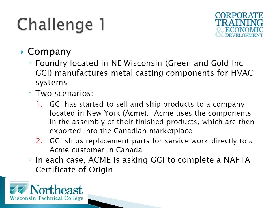 Scenarios 1.Component to New York 2.Service part to Canada Questions Is ACME correct in asking GGI to fill out the Certificate of Origin in each scenario.