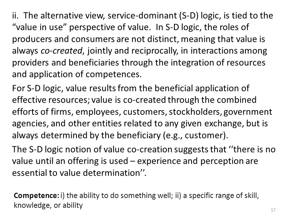 ii. The alternative view, service-dominant (S-D) logic, is tied to the value in use perspective of value. In S-D logic, the roles of producers and con