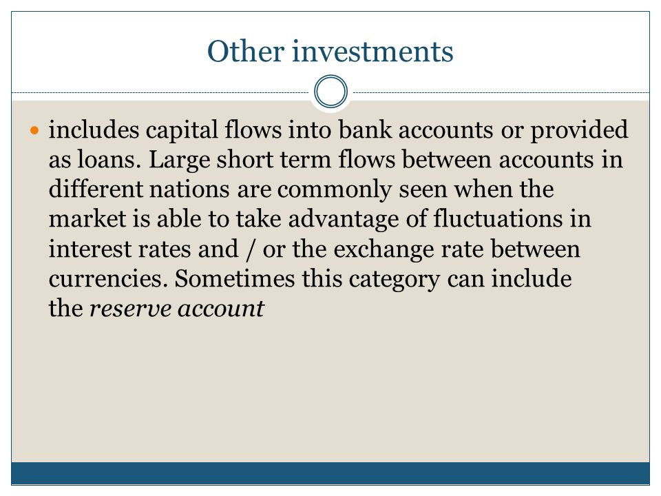 Other investments includes capital flows into bank accounts or provided as loans. Large short term flows between accounts in different nations are com