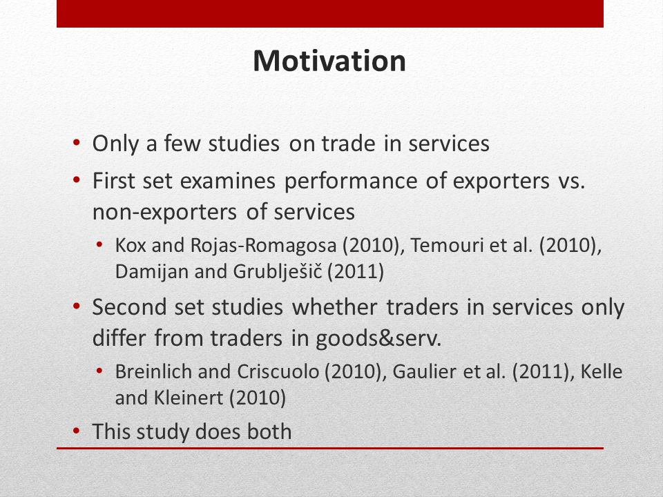 Motivation Only a few studies on trade in services First set examines performance of exporters vs. non-exporters of services Kox and Rojas-Romagosa (2