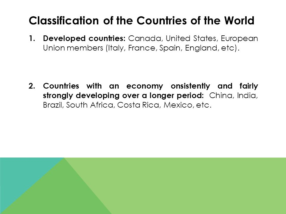 Classification of the Countries of the World 1. Developed countries: Canada, United States, European Union members (Italy, France, Spain, England, etc