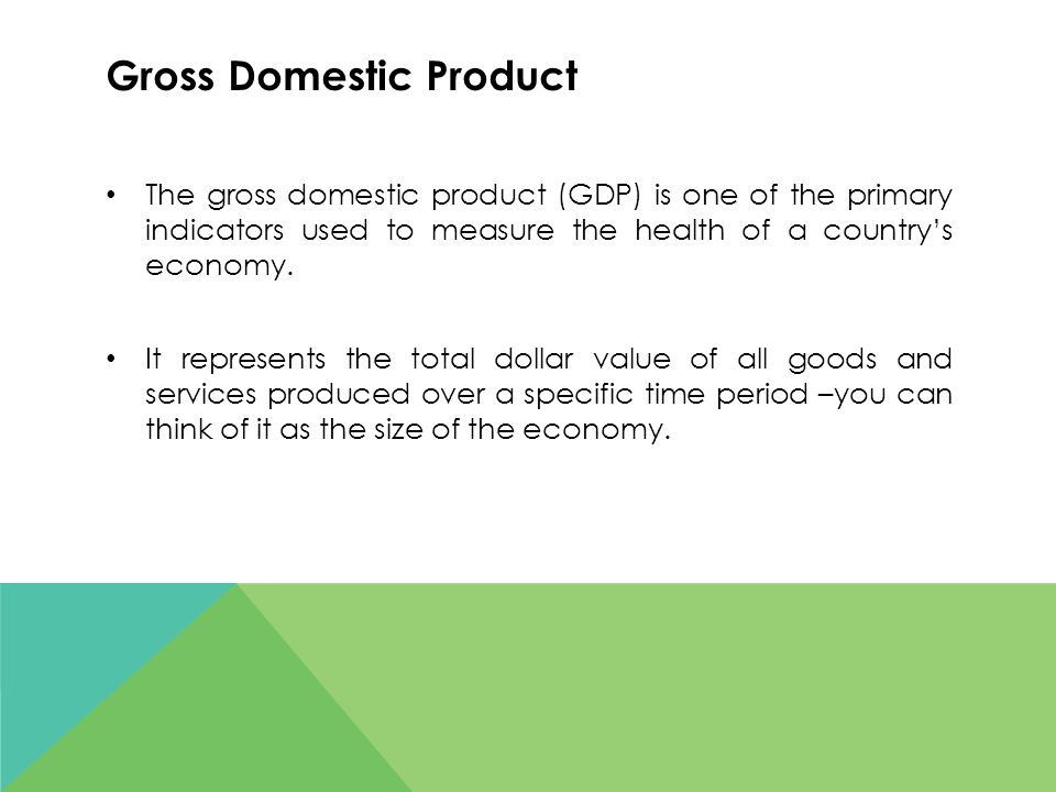 Gross Domestic Product The gross domestic product (GDP) is one of the primary indicators used to measure the health of a countrys economy.