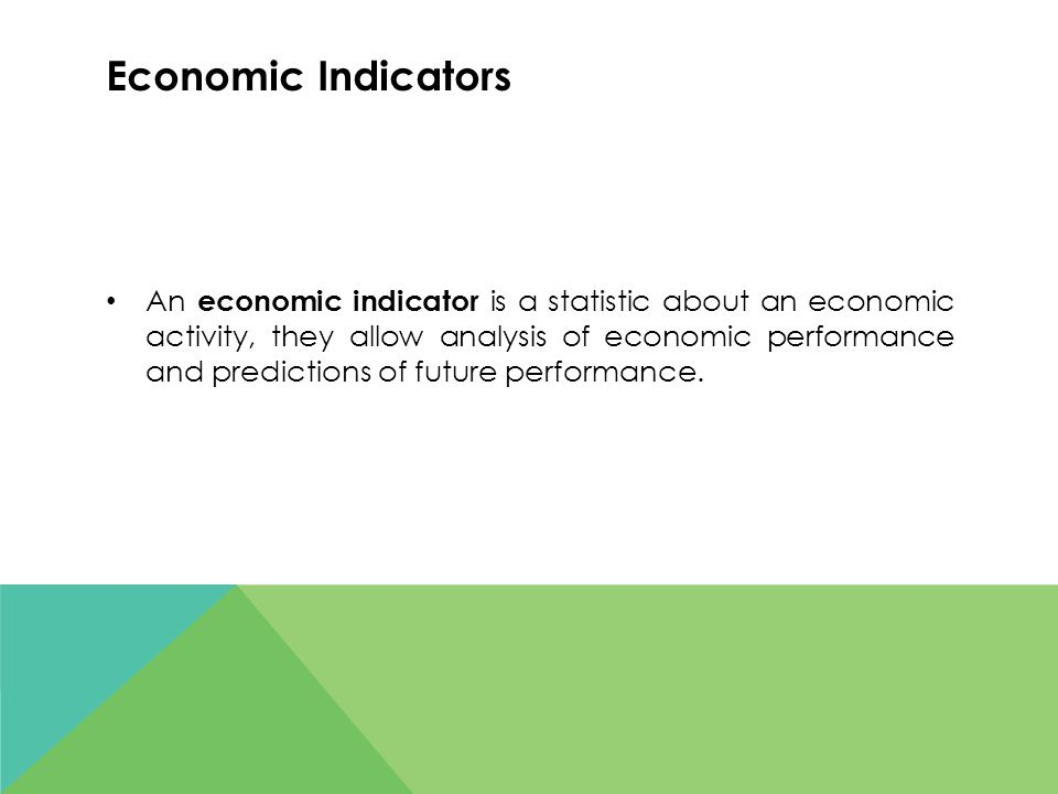 Economic Indicators An economic indicator is a statistic about an economic activity, they allow analysis of economic performance and predictions of fu