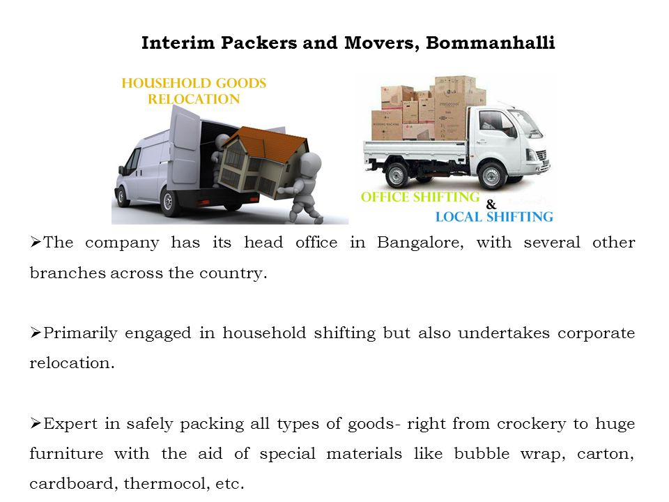 Interim Packers and Movers, Bommanhalli The company has its head office in Bangalore, with several other branches across the country.
