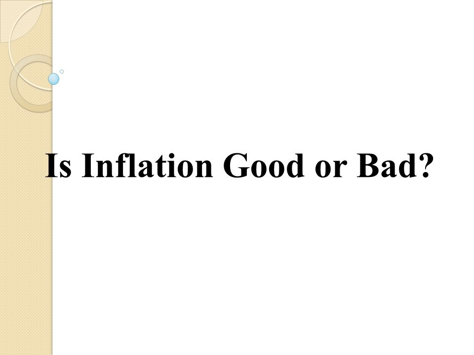 Is Inflation Good or Bad?