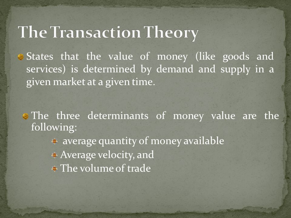 States that the value of money (like goods and services) is determined by demand and supply in a given market at a given time. The three determinants