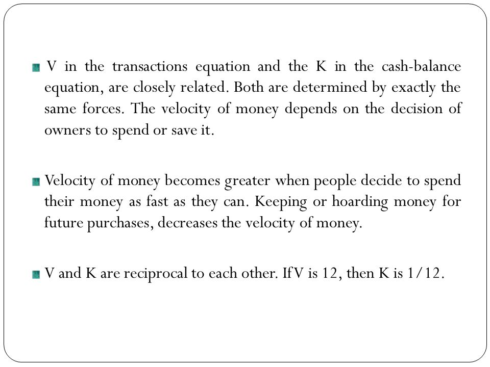 V in the transactions equation and the K in the cash-balance equation, are closely related.