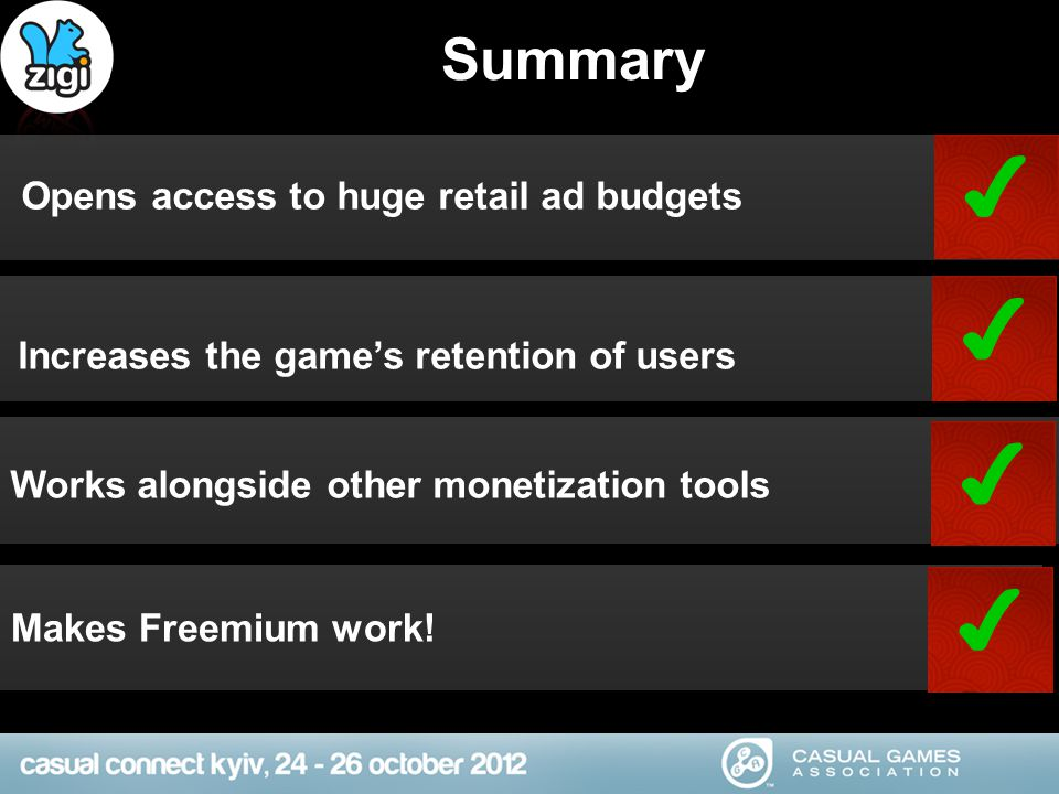 Summary Opens access to huge retail ad budgets Increases the games retention of users Works alongside other monetization tools Makes Freemium work!