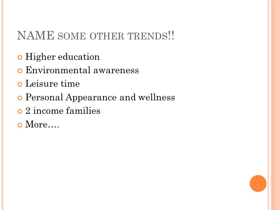 TRENDS & FADS A FAD is short term phenomenon in which something quickly catches on and dies out almost as quickly.