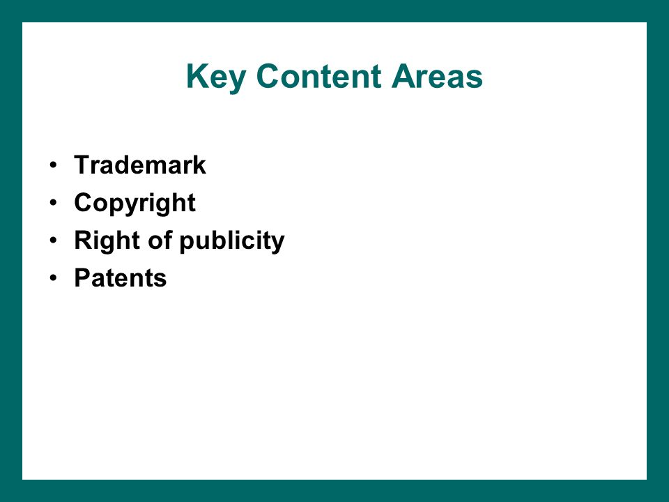 Key Content Areas Trademark Copyright Right of publicity Patents