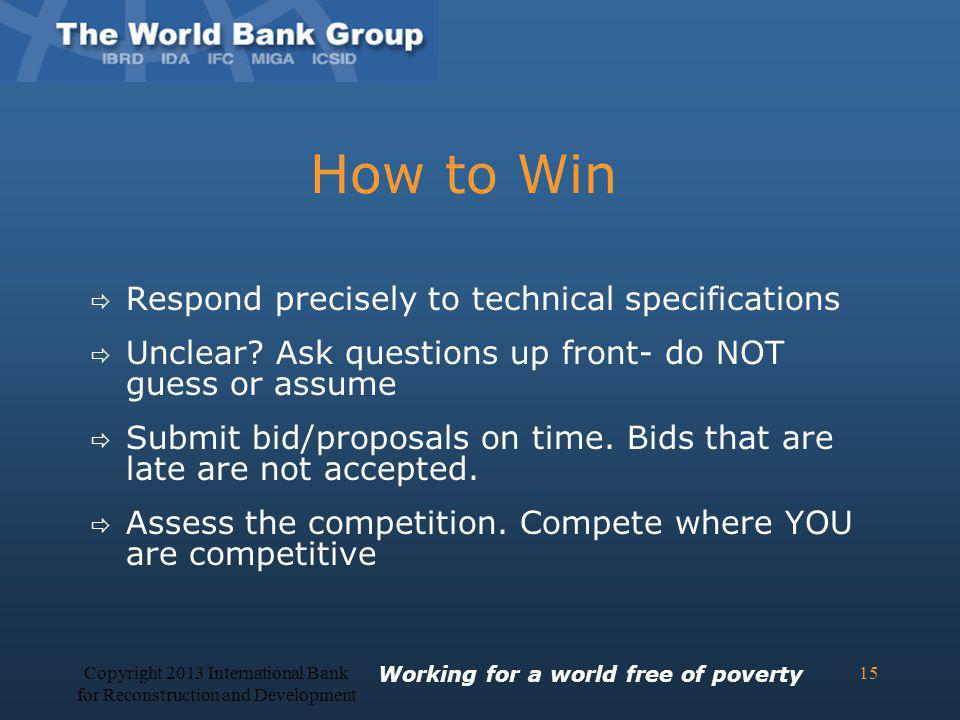 How to Win Respond precisely to technical specifications Unclear? Ask questions up front- do NOT guess or assume Submit bid/proposals on time. Bids th
