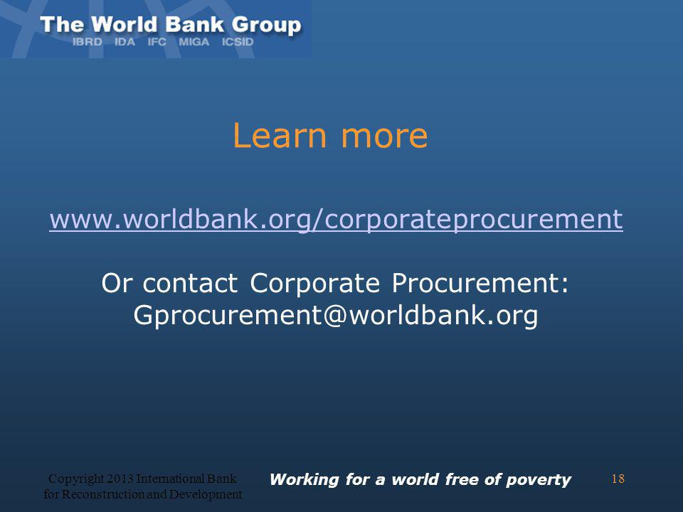 Learn more www.worldbank.org/corporateprocurement Or contact Corporate Procurement: Gprocurement@worldbank.org Working for a world free of poverty Cop