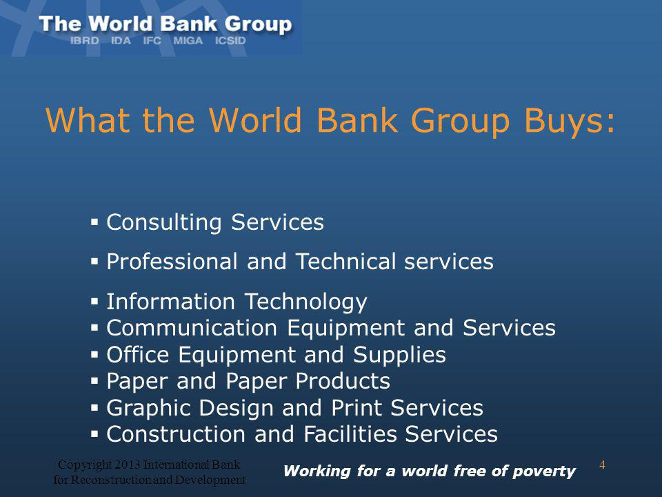 What the World Bank Group Buys: Consulting Services Professional and Technical services Information Technology Communication Equipment and Services Of