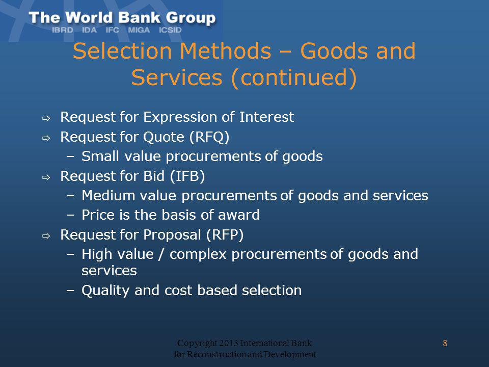 Selection Methods – Goods and Services (continued) Request for Expression of Interest Request for Quote (RFQ) –Small value procurements of goods Reque