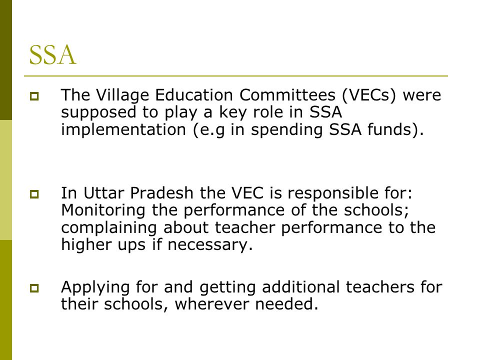 SSA The Village Education Committees (VECs) were supposed to play a key role in SSA implementation (e.g in spending SSA funds).