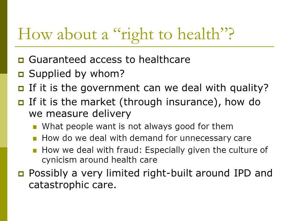 How about a right to health. Guaranteed access to healthcare Supplied by whom.