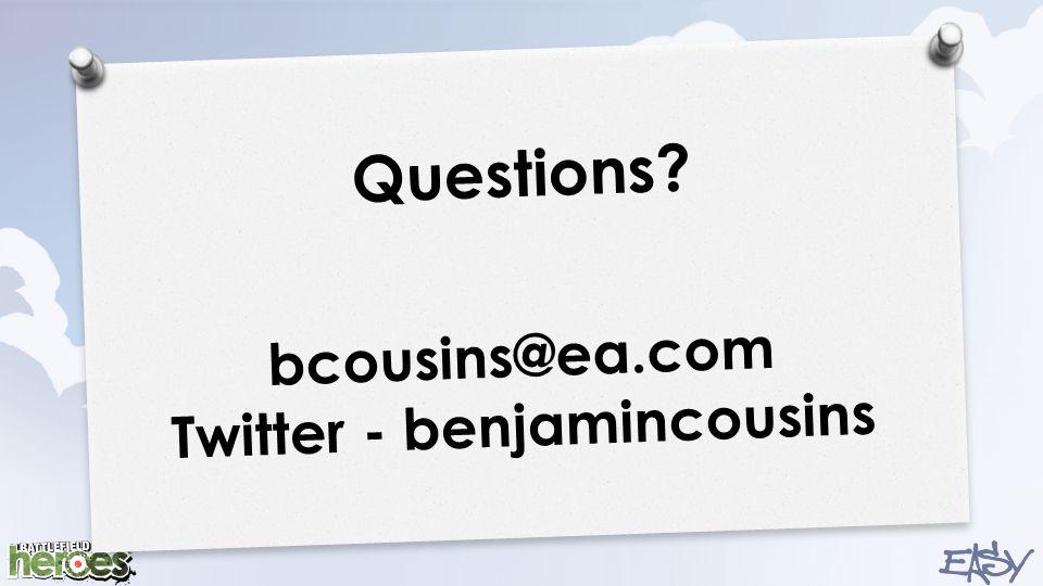 Questions bcousins@ea.com Twitter - benjamincousins