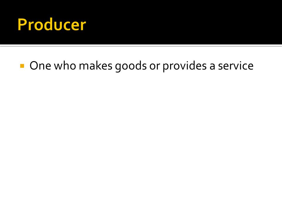 One who makes goods or provides a service