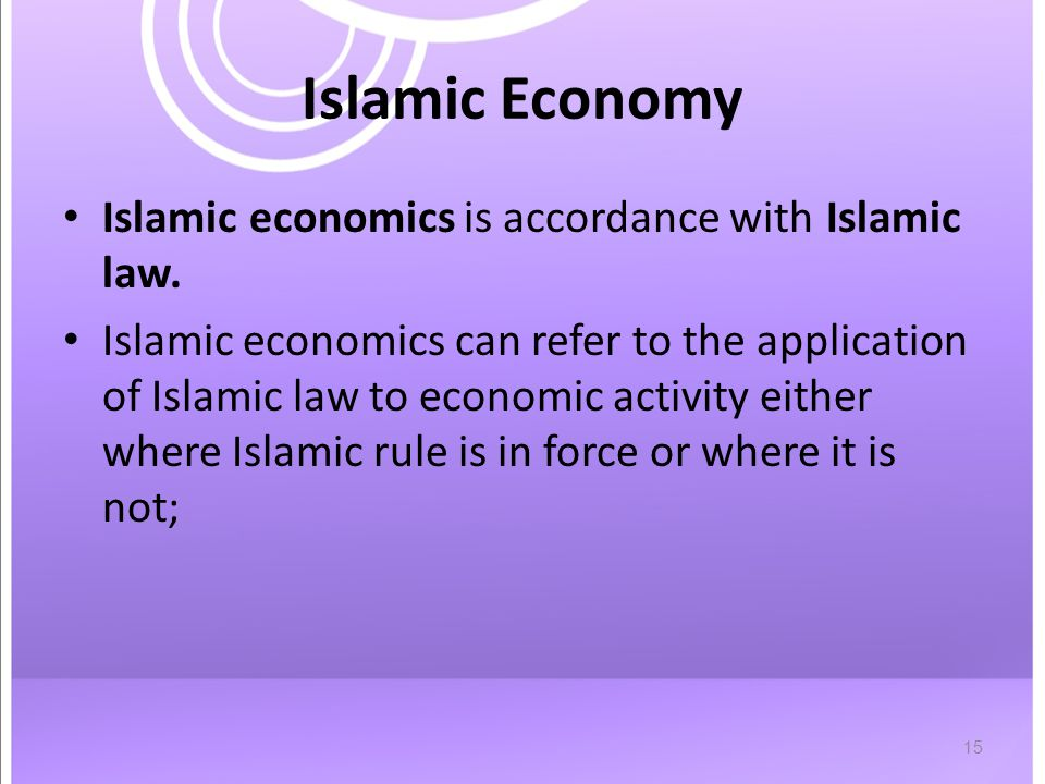 15 Islamic Economy Islamic economics is accordance with Islamic law.