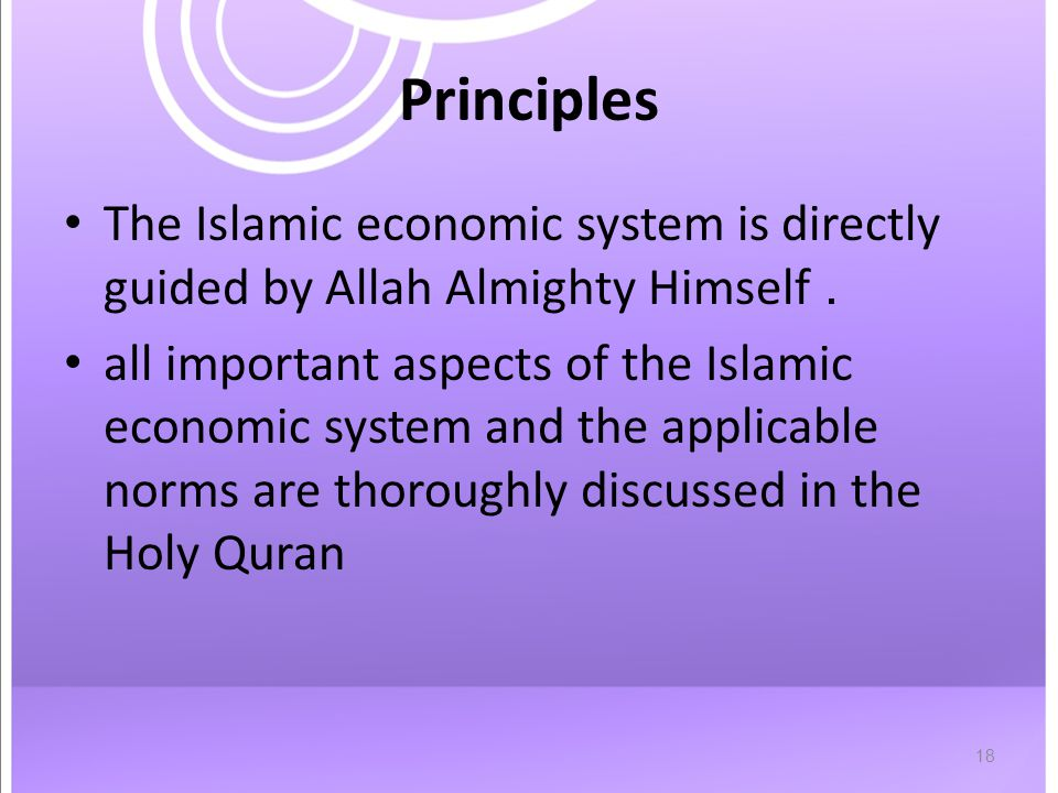 18 Principles The Islamic economic system is directly guided by Allah Almighty Himself.