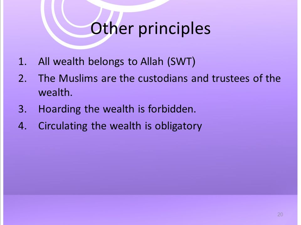 20 Other principles 1.All wealth belongs to Allah (SWT( 2.The Muslims are the custodians and trustees of the wealth.