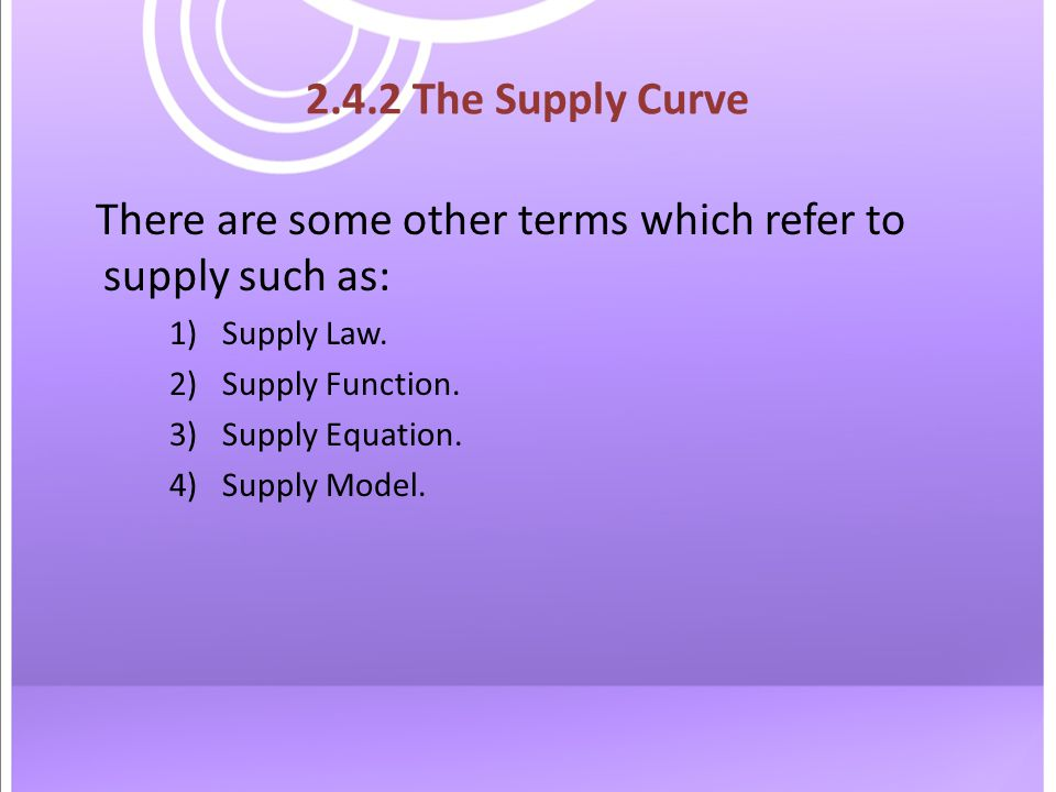 There are some other terms which refer to supply such as: 1)Supply Law.