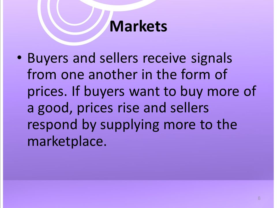 8 Markets Buyers and sellers receive signals from one another in the form of prices.