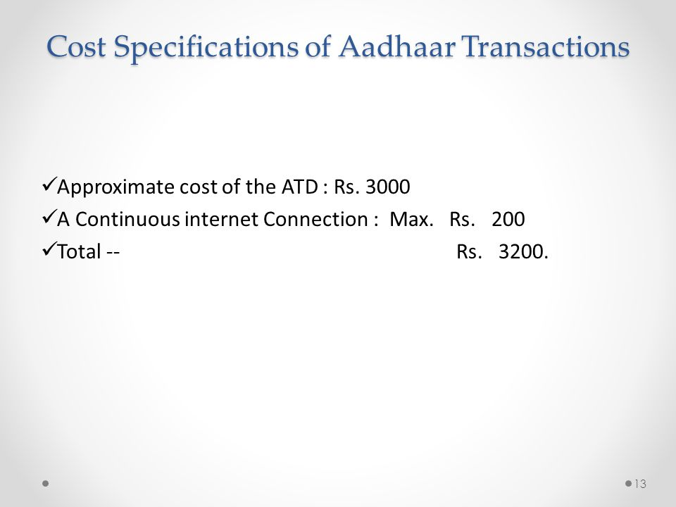 Cost Specifications of Aadhaar Transactions Approximate cost of the ATD : Rs.