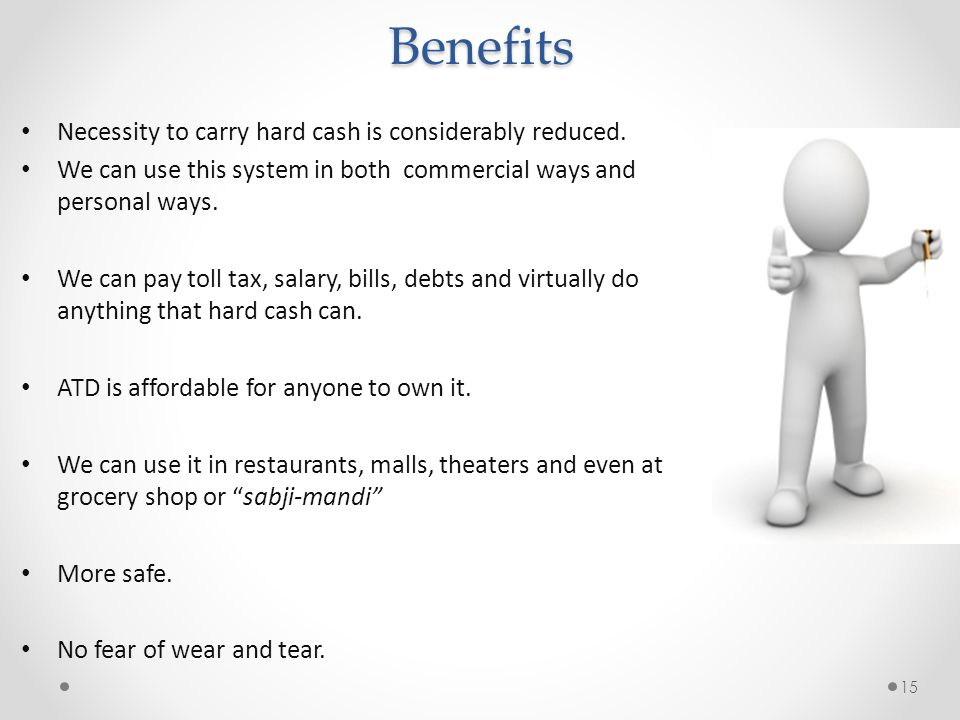 Benefits Necessity to carry hard cash is considerably reduced.