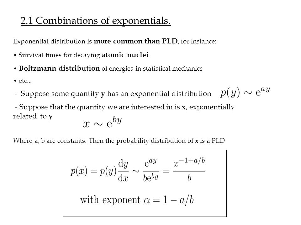 2.1 Combinations of exponentials. Exponential distribution is more common than PLD, for instance: Survival times for decaying atomic nuclei Boltzmann