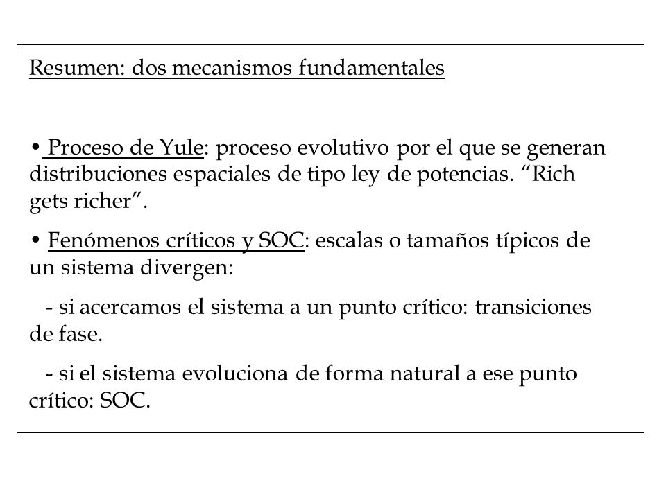 Resumen: dos mecanismos fundamentales Proceso de Yule: proceso evolutivo por el que se generan distribuciones espaciales de tipo ley de potencias.