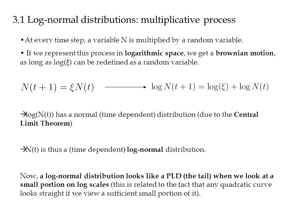 3.1 Log-normal distributions: multiplicative process At every time step, a variable N is multiplied by a random variable. If we represent this process
