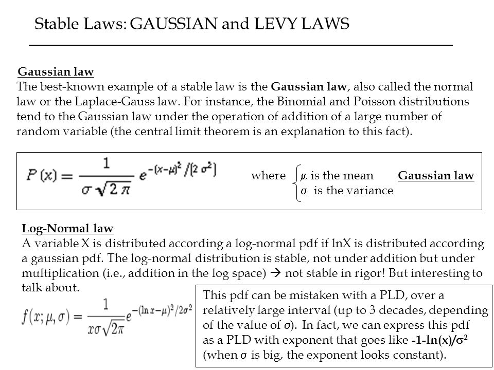 Stable Laws: GAUSSIAN and LEVY LAWS The best-known example of a stable law is the Gaussian law, also called the normal law or the Laplace-Gauss law. F