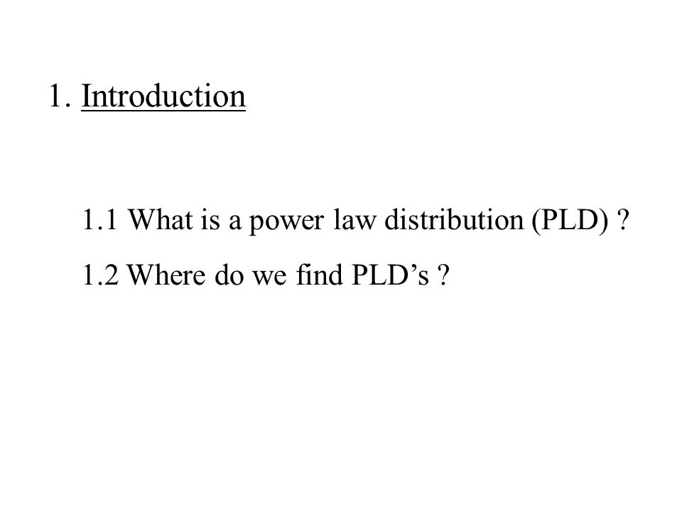 1.Introduction 1.1 What is a power law distribution (PLD) ? 1.2 Where do we find PLDs ?