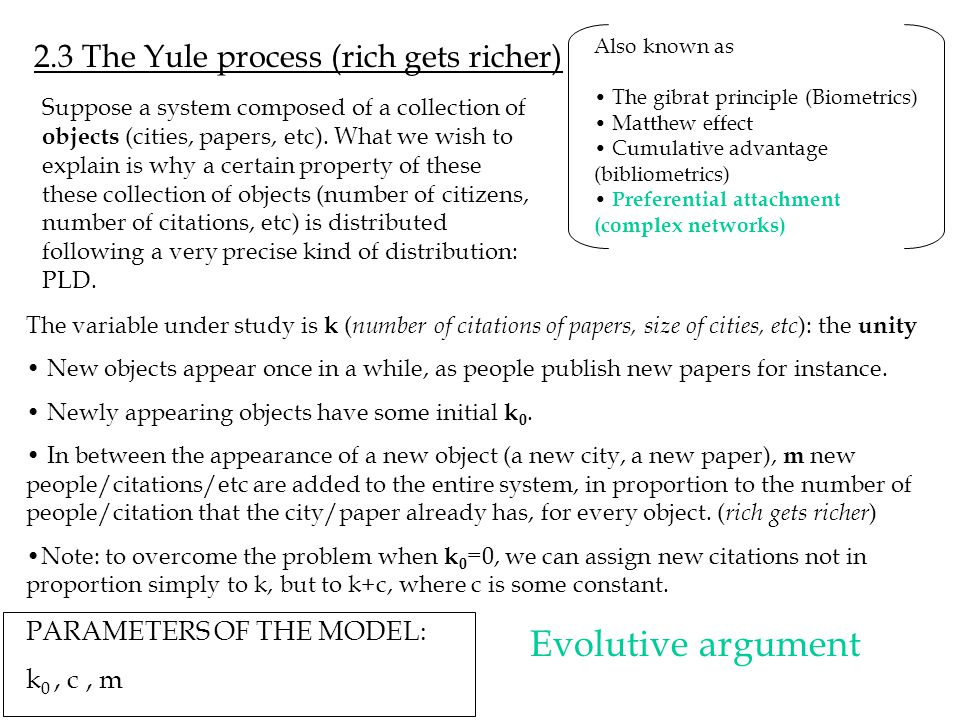 2.3 The Yule process (rich gets richer) The variable under study is k ( number of citations of papers, size of cities, etc ): the unity New objects ap