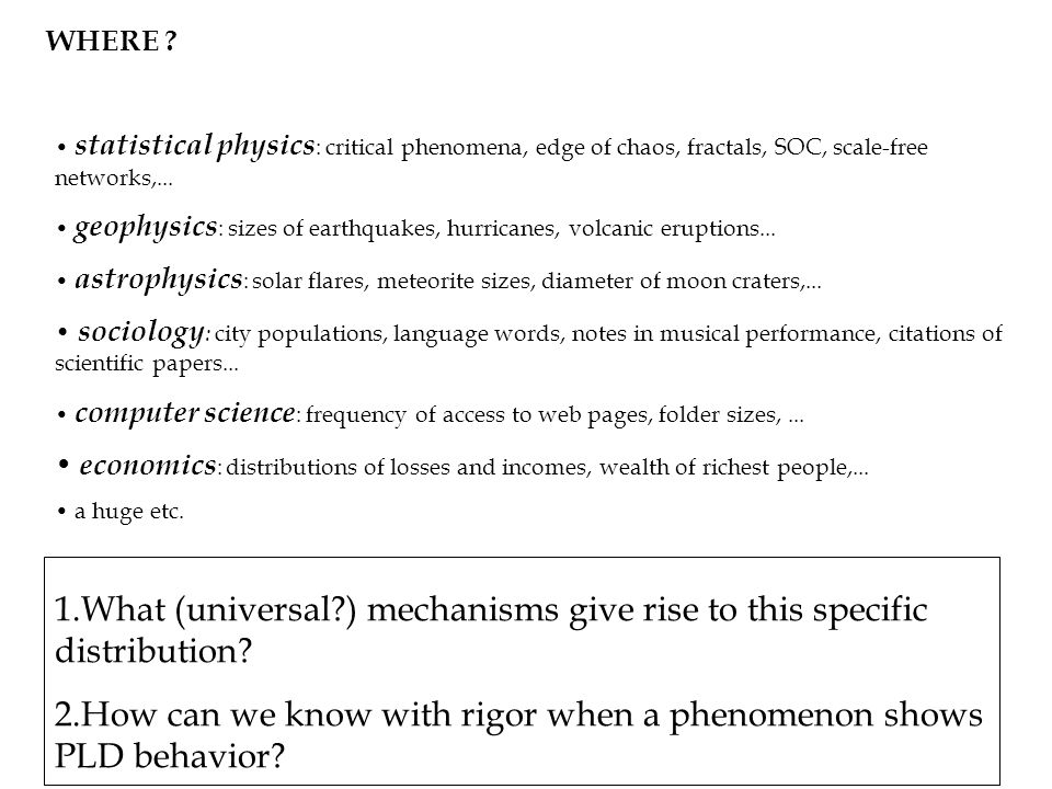 statistical physics : critical phenomena, edge of chaos, fractals, SOC, scale-free networks,... geophysics : sizes of earthquakes, hurricanes, volcani