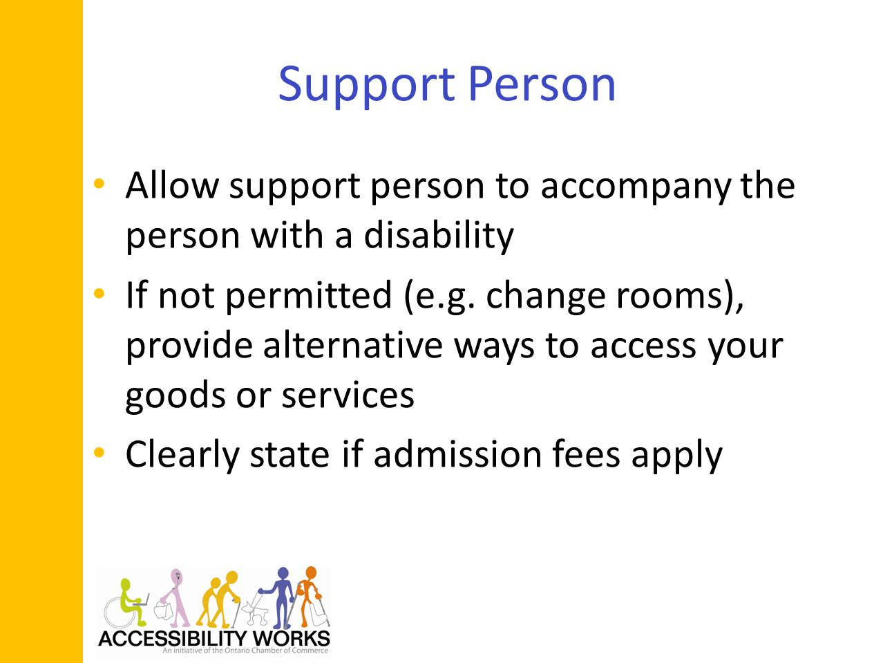 Support Person Allow support person to accompany the person with a disability If not permitted (e.g.