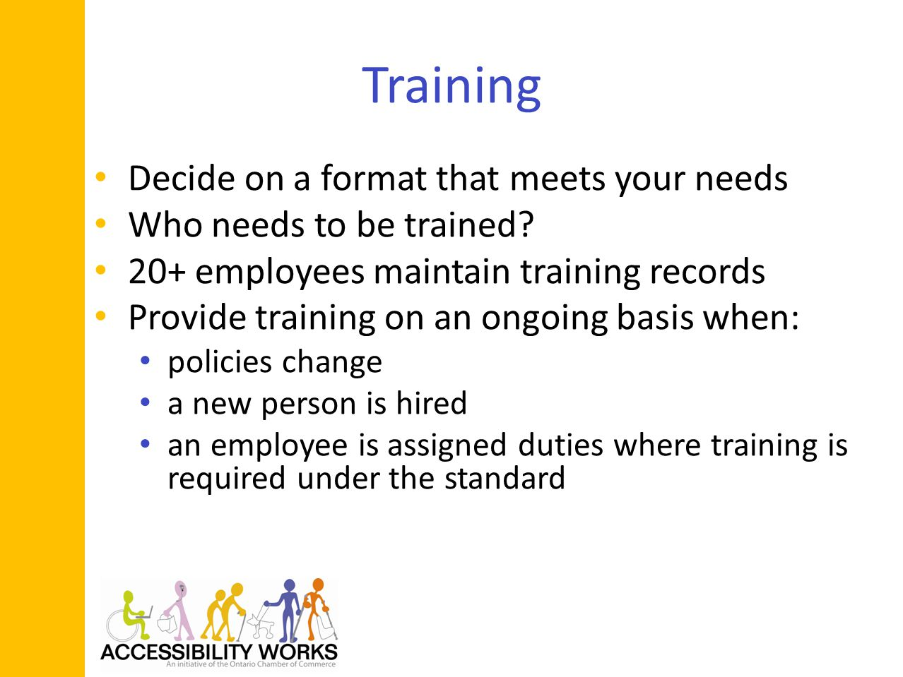 Training Decide on a format that meets your needs Who needs to be trained.
