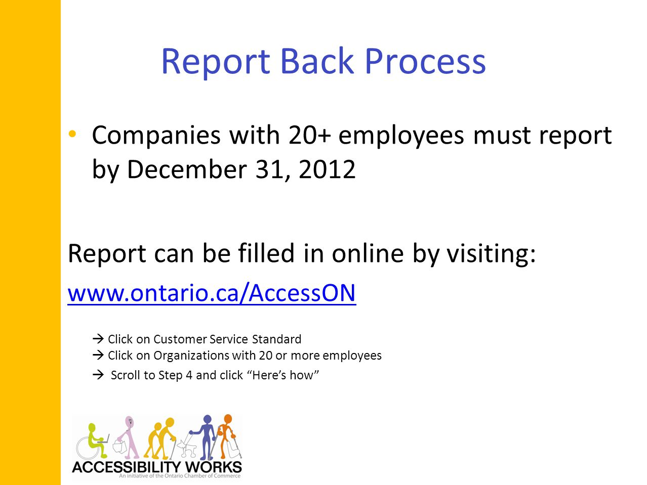 Report Back Process Companies with 20+ employees must report by December 31, 2012 Report can be filled in online by visiting:   Click on Customer Service Standard Click on Organizations with 20 or more employees Scroll to Step 4 and click Heres how