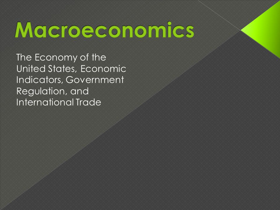 The Economy of the United States, Economic Indicators, Government Regulation, and International Trade