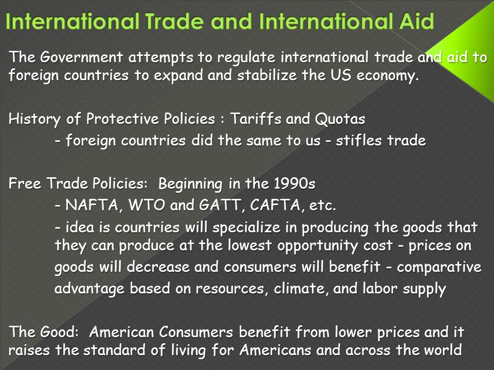 The Government attempts to regulate international trade and aid to foreign countries to expand and stabilize the US economy.