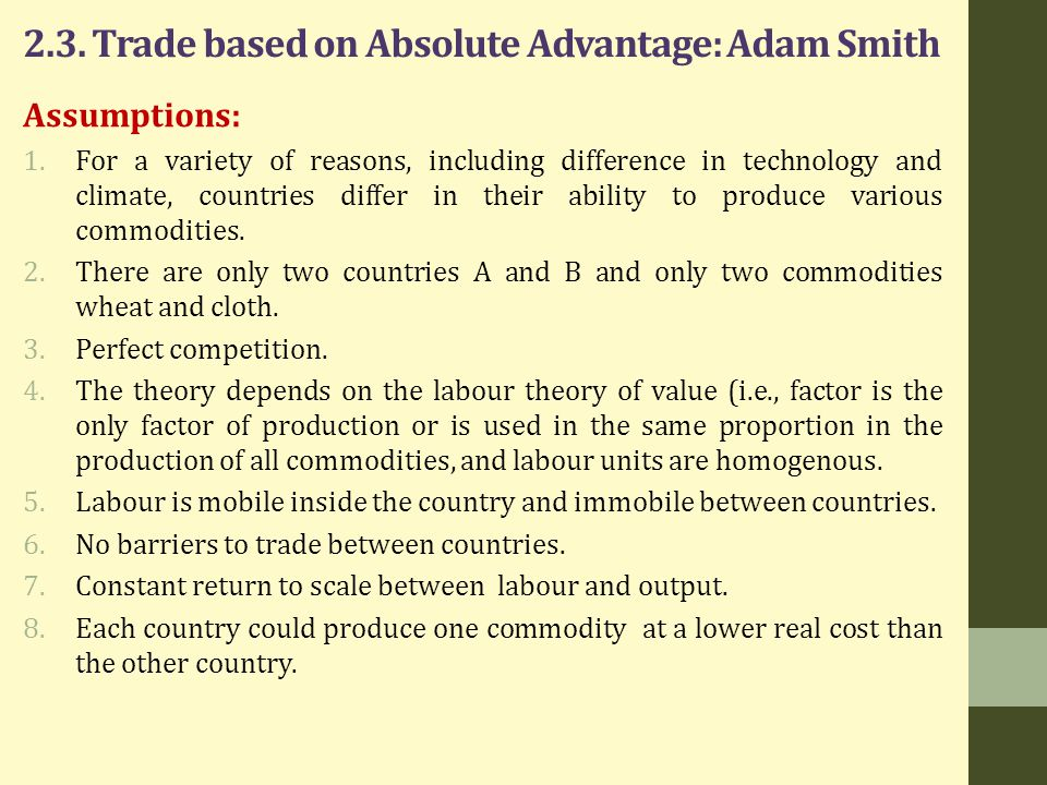 2.3. Trade based on Absolute Advantage: Adam Smith Assumptions: 1.For a variety of reasons, including difference in technology and climate, countries
