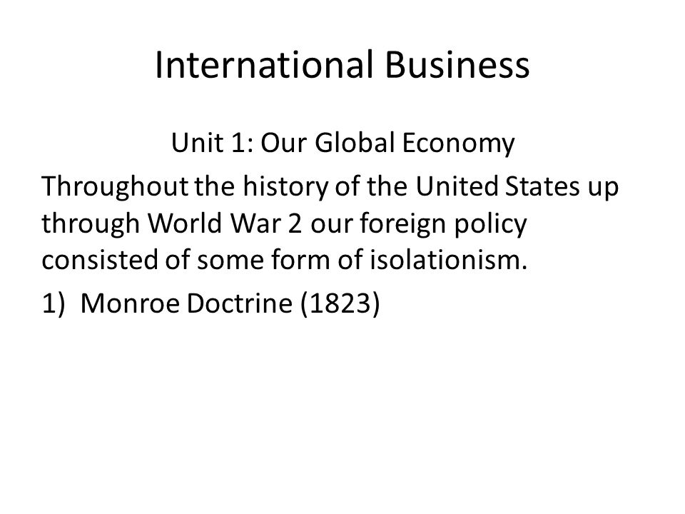 International Business Unit 1: Our Global Economy The United States was content to export our surplus goods to other countries, but we didnt want foreign countries doing the same to us.